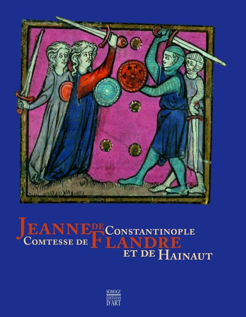 Jeanne de Constantinople: Princesse de Flandre et de Hainaut